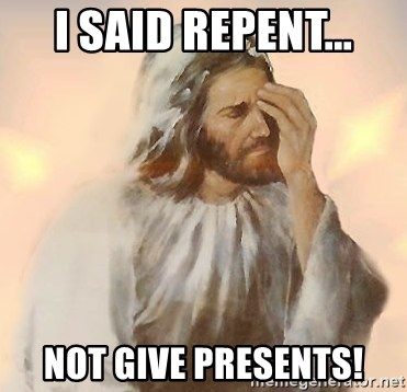 Facepalm Jesus - I Said Repent... Not give presents!