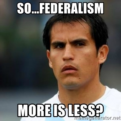 Conspiracy Ledesma II - So...Federalism More is less?