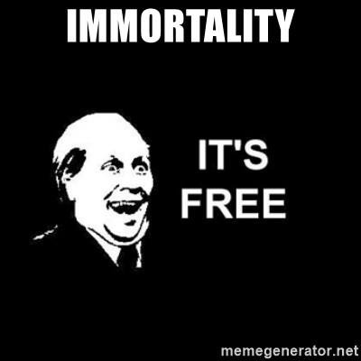 it's free - Immortality