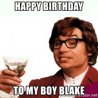Austin Powers Drink - happy birthday to my boy blake