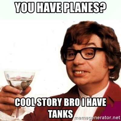 Austin Powers Drink - You have planes? cool story bro i have tanks