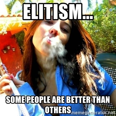 Good Girl Ana - Elitism... Some people are better than others