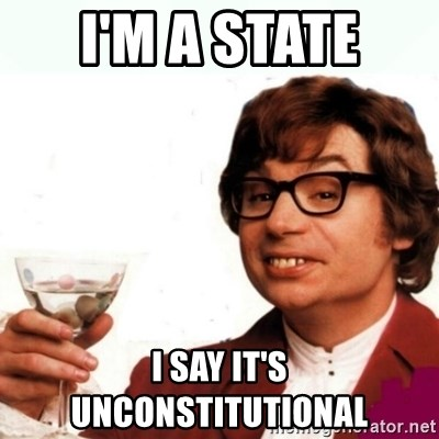 Austin Powers Drink - I'm a state  I say it's unconstitutional