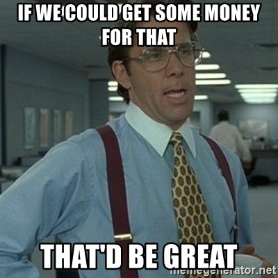 Office Space Boss - if we could get some money for that that'd be great