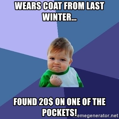 Success Kid - Wears coat from last winter... Found 20$ on one of the pockets!