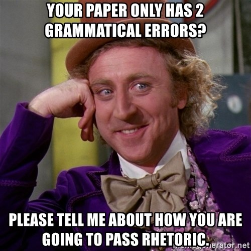 Willy Wonka - Your paper only has 2 grammatical errors? Please tell me about how you are going to pass rhetoric.