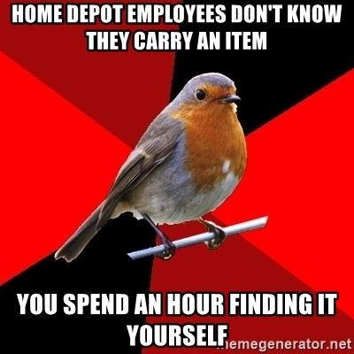 Retail Robin - Home Depot employees don't know they carry an Item You spend an hour finding it yourself