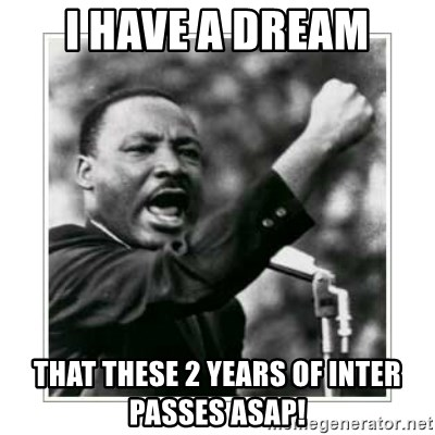 I HAVE A DREAM - I HAVE A DREAM THAT THESE 2 YEARS OF INTER PASSES ASAP!