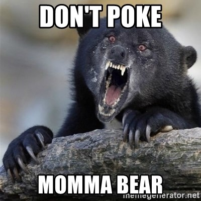 Insane Confession Bear - Don't poke momma bear