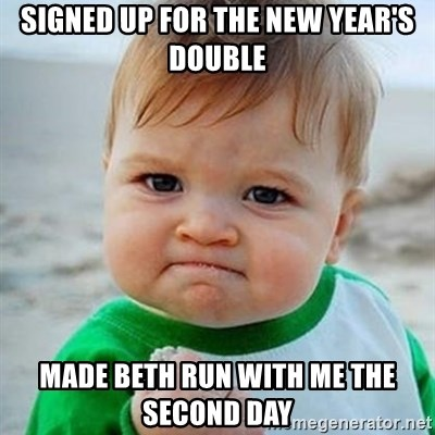 Victory Baby - Signed up for the New year's double made beth run with me the second day