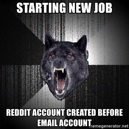 Insanity Wolf - starting new job reddit account created before email account