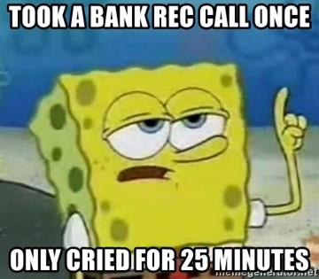 Tough Spongebob - took a bank rec call once only cried for 25 minutes