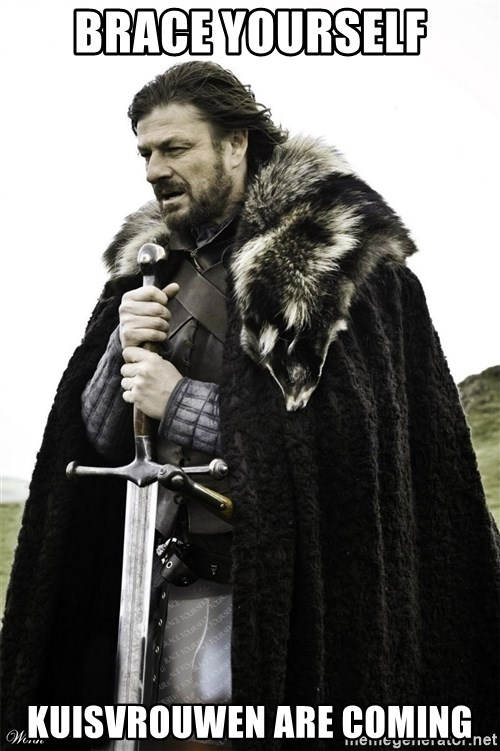 Brace Yourselves.  John is turning 21. - Brace Yourself Kuisvrouwen are coming