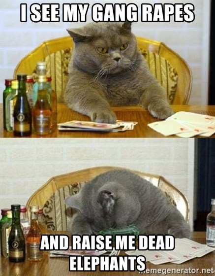 Poker Cat - I see my gang rapes and raise me dead elephants
