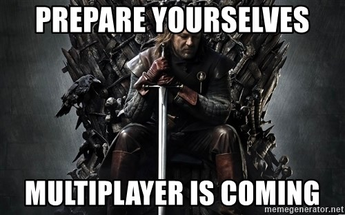 Eddard Stark - PREPARE YOURSELVES mULTIPLAYER IS COMING