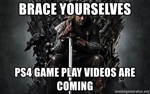 Eddard Stark - Brace yourselves ps4 game play videos are coming