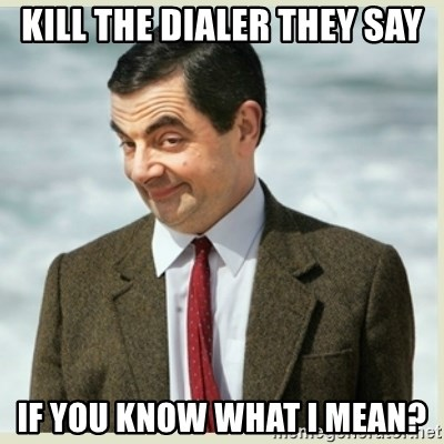 MR bean - kill the dialer they say if you know what i mean?