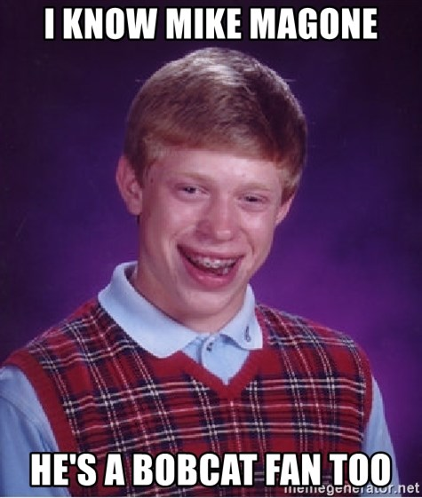 Bad Luck Brian - I know Mike Magone He's a bobcat fan too
