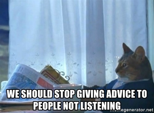 newspaper cat realization -  We should stop giving advice to people not listening