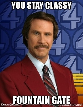 Ron Burgundy - you stay classy fountain gate
