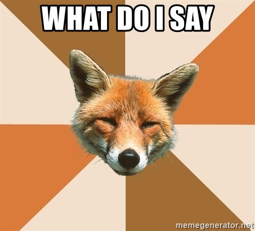 Condescending Fox - What do I say