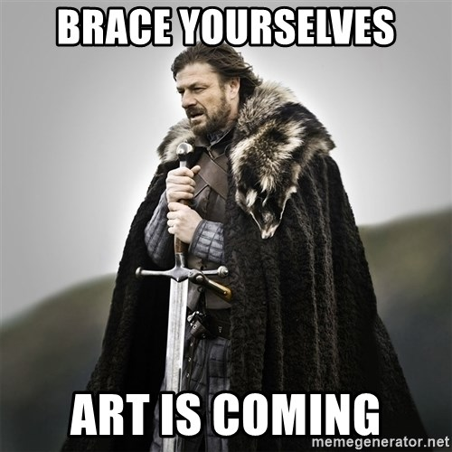 Game of Thrones - brace yourselves art is coming