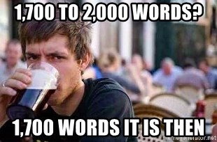 The Lazy College Senior - 1,700 to 2,000 words? 1,700 words it is then