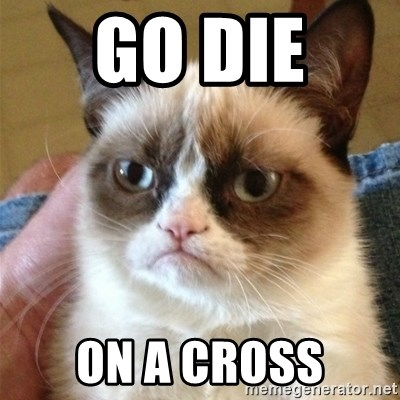 Grumpy Cat  - GO DIE  ON A CROSS