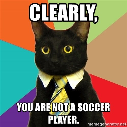 Business Cat - Clearly, you are not a soccer player.