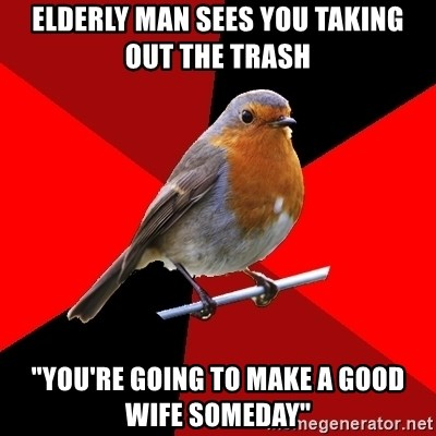 """Retail Robin - elderly man sees you taking out the trash  """"you're going to make a good wife someday"""""""