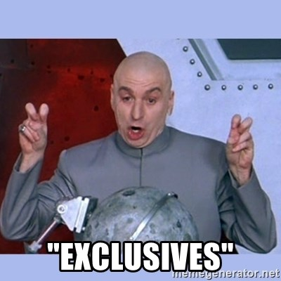 "Dr Evil meme -  ""exclusives"""