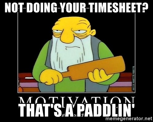 Thats a paddlin - not doing your timesheet? That's a paddlin'