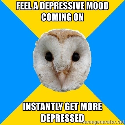 Bipolar Owl - feel a depressive mood coming on instantly get more depressed