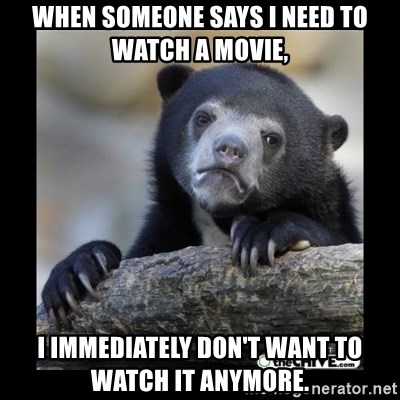 sad bear - When someone says I need to watch a movie, I immediately don't want to watch it anymore.