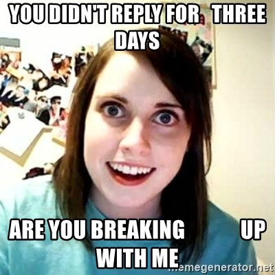 Overly Attached Girlfriend 2 - You didn't reply for   three days Are you breaking             up with me