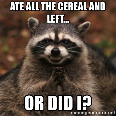 evil raccoon - Ate all the cereal and left... Or did i?