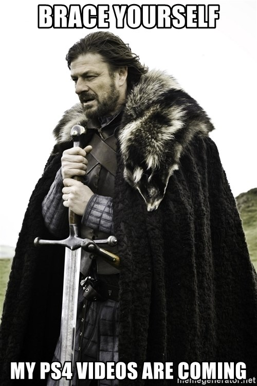 Stark_Winter_is_Coming - Brace yourself My ps4 videos are coming