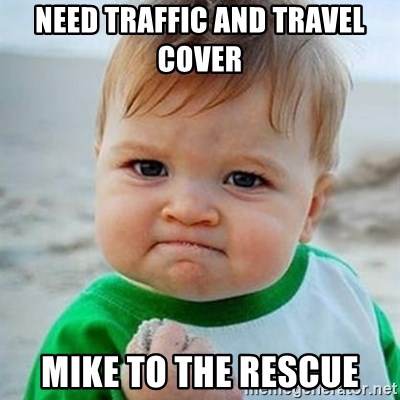 Victory Baby - need traffic and travel cover  mike to the rescue