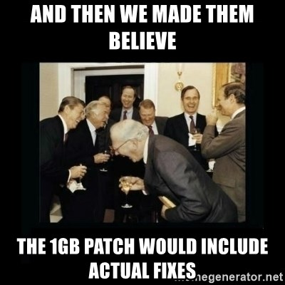 Rich Men Laughing - And then we made them believe the 1gb patch would include actual fixes