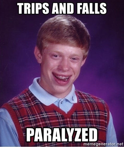 Bad Luck Brian - Trips and falls Paralyzed