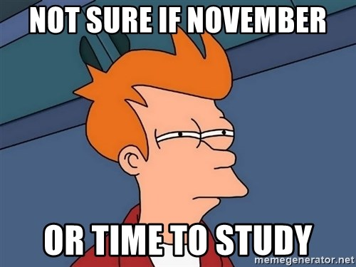 Futurama Fry - Not sure if November Or time to study