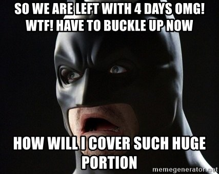 Shocked Batman - so we are left with 4 days OMG! WTF! Have to buckle up now How will i cover such huge portion