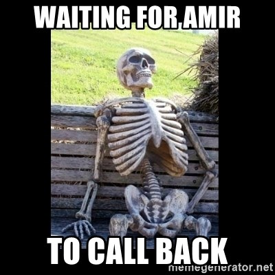 Still Waiting - Waiting for amir to call back
