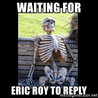 Still Waiting - Waiting for  Eric Roy to reply