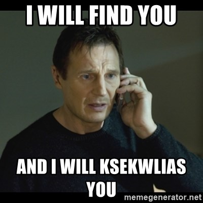 I will Find You Meme - I will find you  and i will ksekwlias you