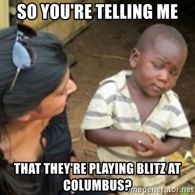 Skeptical african kid  - SO YOU'RE TELLING ME tHAT THEY'RE PLAYING BLITZ AT cOlumbus?