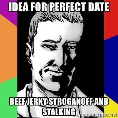 Spiteful Spencer - idea for perfect date beef jerky stroganoff and stalking