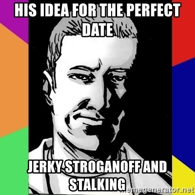 Spiteful Spencer - His Idea for the perfect date jerky stroganoff and stalking