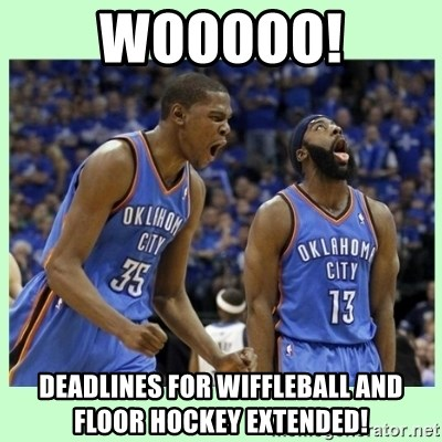 durant harden - WoooOO! Deadlines for wiffleball and floor hockey extended!