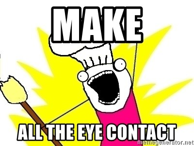 BAKE ALL OF THE THINGS! - Make All the eye contact